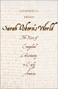 Blogging through Catherine A. Brekus' Sarah Osborn's World. The Rise of Evangelical Christianity in Early America.