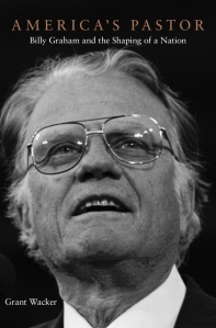 Grant Wacker's America's Pastor: Billy Graham and the Shaping of a Nation, offers a lot to think about.